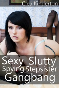 Sexy Slutty Spying Stepsister Gangbang volume 1