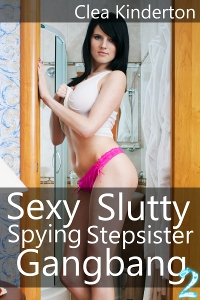 Sexy Slutty Spying Stepsister Gangbang volume 2