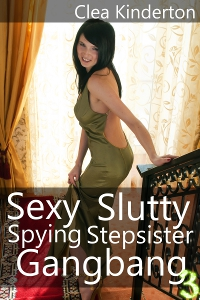 Sexy Slutty Spying Stepsister Gangbang volume 3